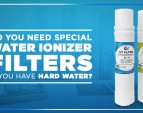Do You Need Special Water Ionizer Filters if You Have Hard Water?