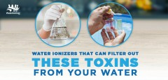 Water Ionizers That Can Filter Out These Toxins from Your Water